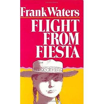 Flight from Fiesta by Frank Waters - 9780804008914 Book
