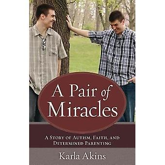 A Pair of Miralces - A Story of Autism - Faith - and Determined Parent