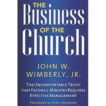 The Business of the Church - The Uncomfortable Truth That Faithful Min