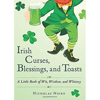 Irish Curses - Blessings - and Toasts - A Little Book of Wit - Wisdom
