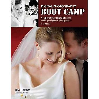 Digital Photography Boot Camp - A Step-By-Step Guide for Professional
