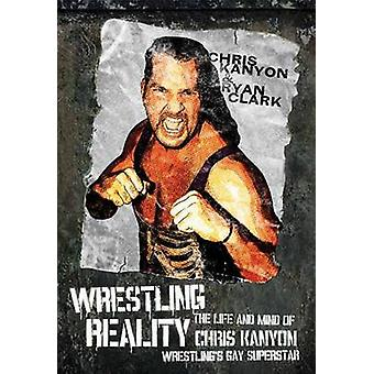 Wrestling Reality - The Life and Mind of Chris Kanyon - Wrestling's Ga