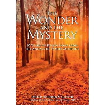 The Wonder and the Mystery - 10 Years of Reflections from the Annals o