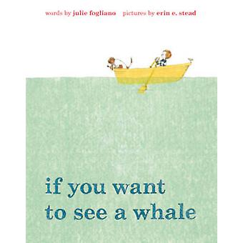 If You Want to See a Whale by Julie Fogliano - Erin E Stead - 9781596