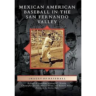Mexican American Baseball in the San Fernando Valley by Richard A San