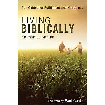 Living Biblically Ten Guides for Fulfillment and Happiness by Kaplan & Kalman J.