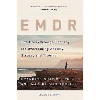 EMDR  The Breakthrough Therapy for Overcoming Anxiety Stress and Trauma by Francine Shapiro & Margot Silk Forrest