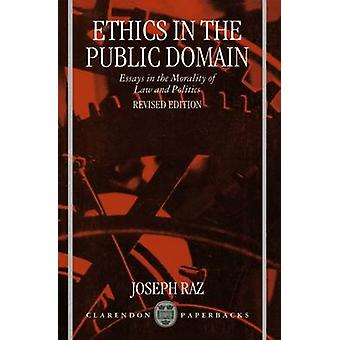 Ethics in the Public Domain Essays in the Morality of Law and Politics by Raz & Joseph