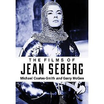 The Films of Jean Seberg by Michael Coates-Smith - Garry McGee - 9780