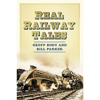 Real Railway Tales by Geoff Body