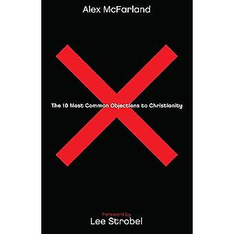 The 10 Most Common Objections to Christianity by Alex McFarland