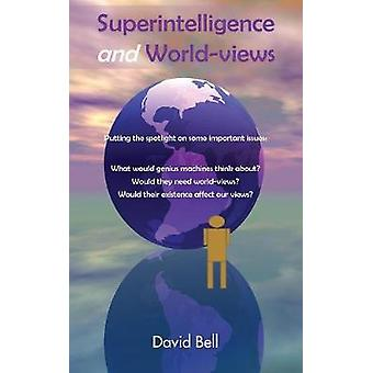 Superintelligence and Worldviews Putting the spotlight on some important issues by Bell & David