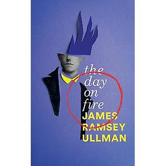 The Day on Fire A Novel Suggested by the Life of Arthur Rimbaud Valancourt 20th Century Classics by Ullman & James Ramsey