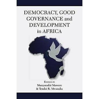 Democracy Good Governance and Development in Africa by Mawere & Munyaradzi
