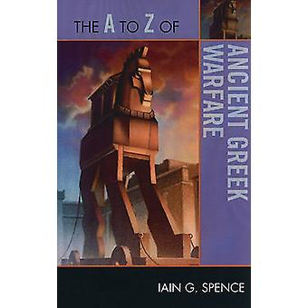 A to Z of Ancient Greek Warfare by Spence
