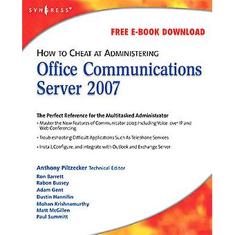How to Cheat at Administering Office Communicator Server 2007 by Piltzecker & Anthony