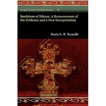 Bardaisan of Edessa A Reassessment of the Evidence and a New Interpretation by Ramelli & Ilaria L. E.
