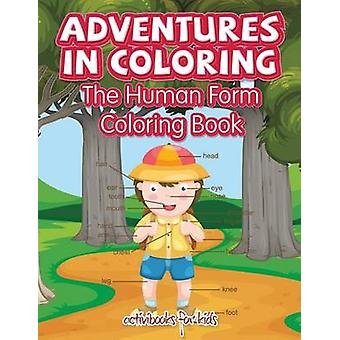 Adventures in Coloring The Human Form Coloring Book by for Kids & Activibooks