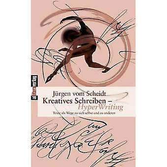 Kreatives Schreiben  Hyperwriting by Scheidt & J. Rgen Vom