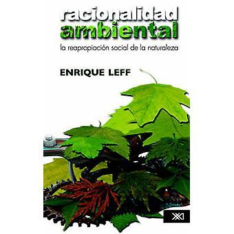 Racionalidad ambiental. La reapropiacin social de la naturaleza by Leff & Enrique