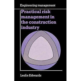 Practical Risk Management in the Construction Industry by Edwards & Leslie