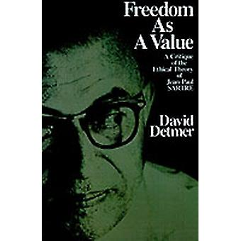 Freedom as a Value A Critique of the Ethical Theory of JeanPaul Sartre by Detmer & David