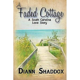 A Faded Cottage A South Carolina love story by Shaddox & Diann