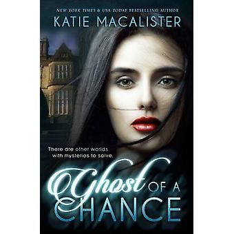 Ghost of a Chance by Katie & MacAlister