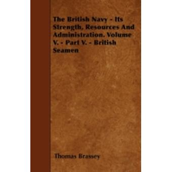 The British Navy  Its Strength Resources And Administration. Volume V.  Part V.  British Seamen by Brassey & Thomas