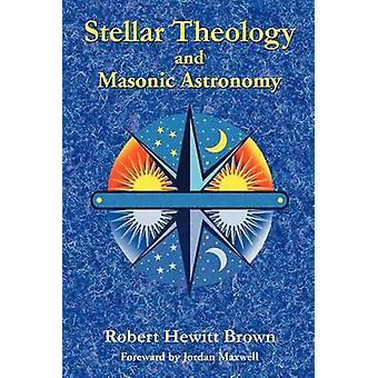 Stellar Theology and Masonic Astronomy by Brown & Robert Hewitt