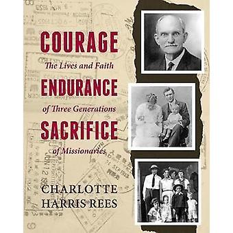 Courage Endurance Sacrifice by Rees & Charlotte Harris
