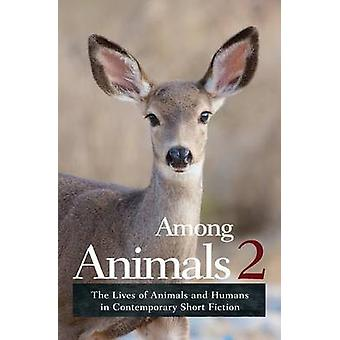 Among Animals 2 The Lives of Animals and Humans in Contemporary Short Fiction by Yunker & John