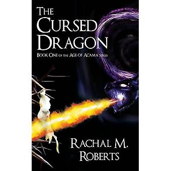 The Cursed Dragon Book One of the Age of Acama Series by Roberts & Rachal M.