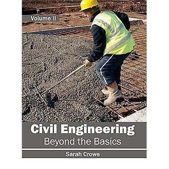 Civil Engineering Beyond the Basics Volume II by Crowe & Sarah