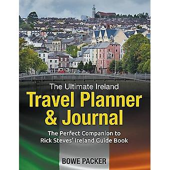 The Ultimate Ireland Travel Planner  Journal The Perfect Companion to Rick Steves Ireland Guide Book by Packer & Bowe