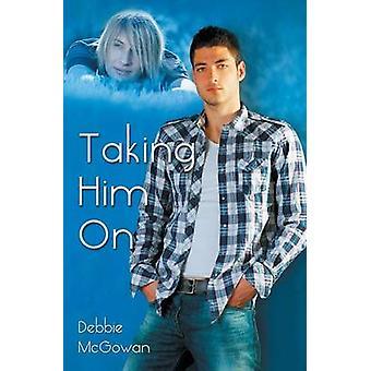 Taking Him On by McGowan & Debbie