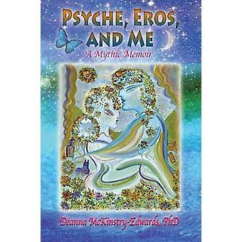 Psyche Eros and Me A Mythic Memoir by McKinstryEdwards & Deanna