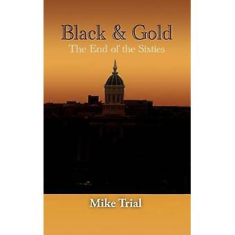 Black  Gold The End of the Sixties by Trial & Michael G.