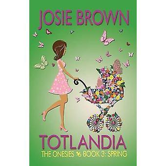 Totlandia  Book 3 The Onesies Spring by Brown & Josie