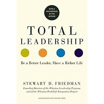 Total Leadership - Be a Better Leader - Have a Richer Life (with New P