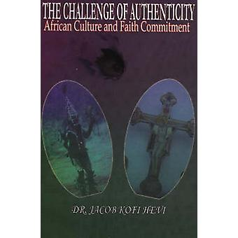 The Challenge of Authenticity African Culture and Faith Commitment by Hevi & Jacob Kofi