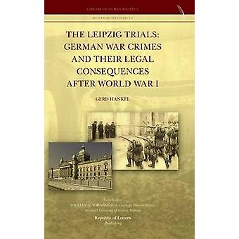 The Leipzig Trials German War Crimes and Their Legal Consequences after World War I by Hankel & Gerd