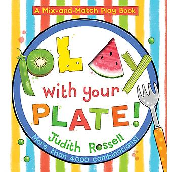 Play with Your Plate A MixandMatch Play Book by Judith Rossell