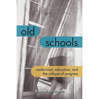 Old Schools  Modernism Education and the Critique of Progress by Ramsey McGlazer