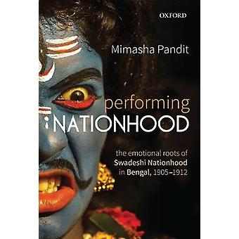 Performing Nationhood - The Emotional Roots of Swadeshi Nationhood in