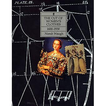 Cut of Women's Clothes - 1600-1930 (Main) by Norah Waugh - 97805710859