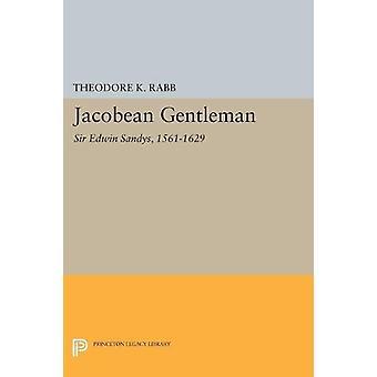 Jacobean Gentleman - Sir Edwin Sandys - 1561-1629 by Theodore K. Rabb