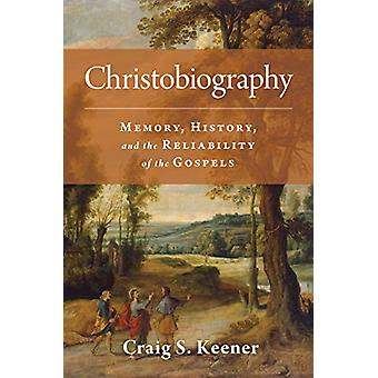 Christobiography - Memory - History - and the Reliability of the Gospe
