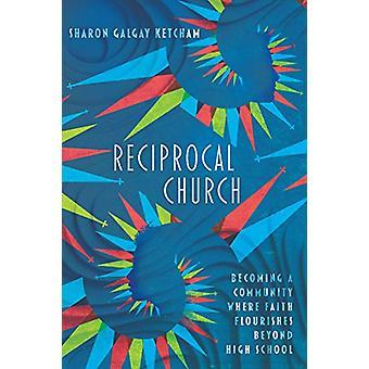 Reciprocal Church - Becoming a Community Where Faith Flourishes Beyond