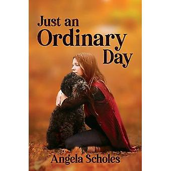 Just an Ordinary Day by Angela Scholes - 9781528928601 Book